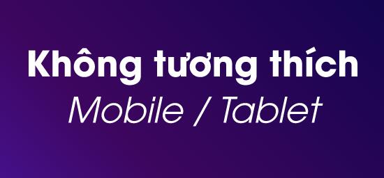 Chưa tương thích với Mobile/Tablet